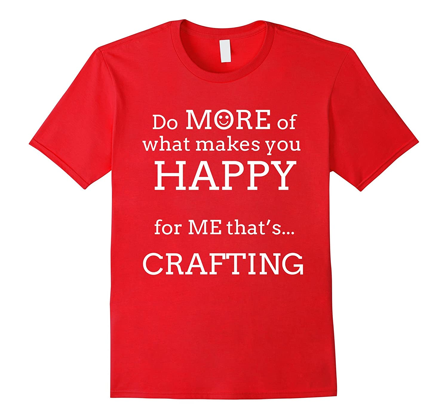 Happy Crafting T Shirts. Gifts for Crafters. Craft More.-4LVS