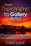 From Photographer to Gallery Artist: The Complete Guide to Finding Gallery Representation for Your Fine Art Photography