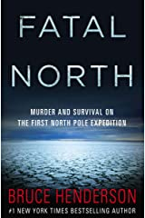 Fatal North: Murder and Survival on the First North Pole Expedition Kindle Edition