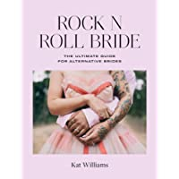 Rock 'n' Roll Bride: The Ultimate Guide for Alternative Brides