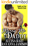 Marry Me Daddy: A Marriage of Convenience Romantic Comedy (Daddy of the Month Club Book 4)