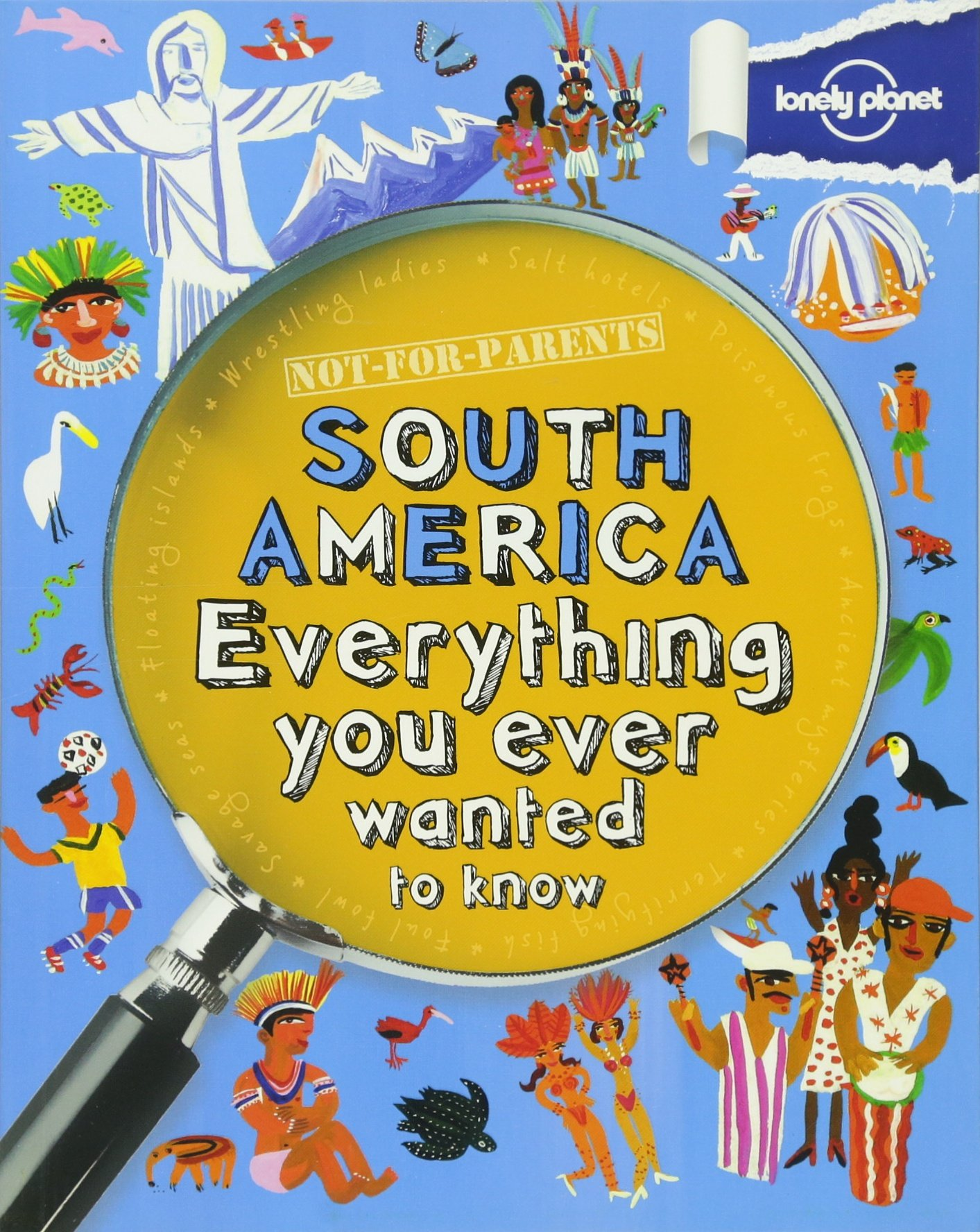 Read Online Not For Parents South America: Everything You Ever Wanted to Know (Lonely Planet Kids) ebook