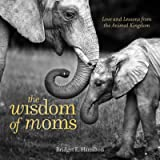 The Wisdom of Moms: Love and Lessons From the Animal Kingdom