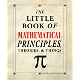 The Little Book of Mathematical Principles, Theories, & Things (IMM Lifestyle Books) Over 120 Laws, Principles, Equations, Pa
