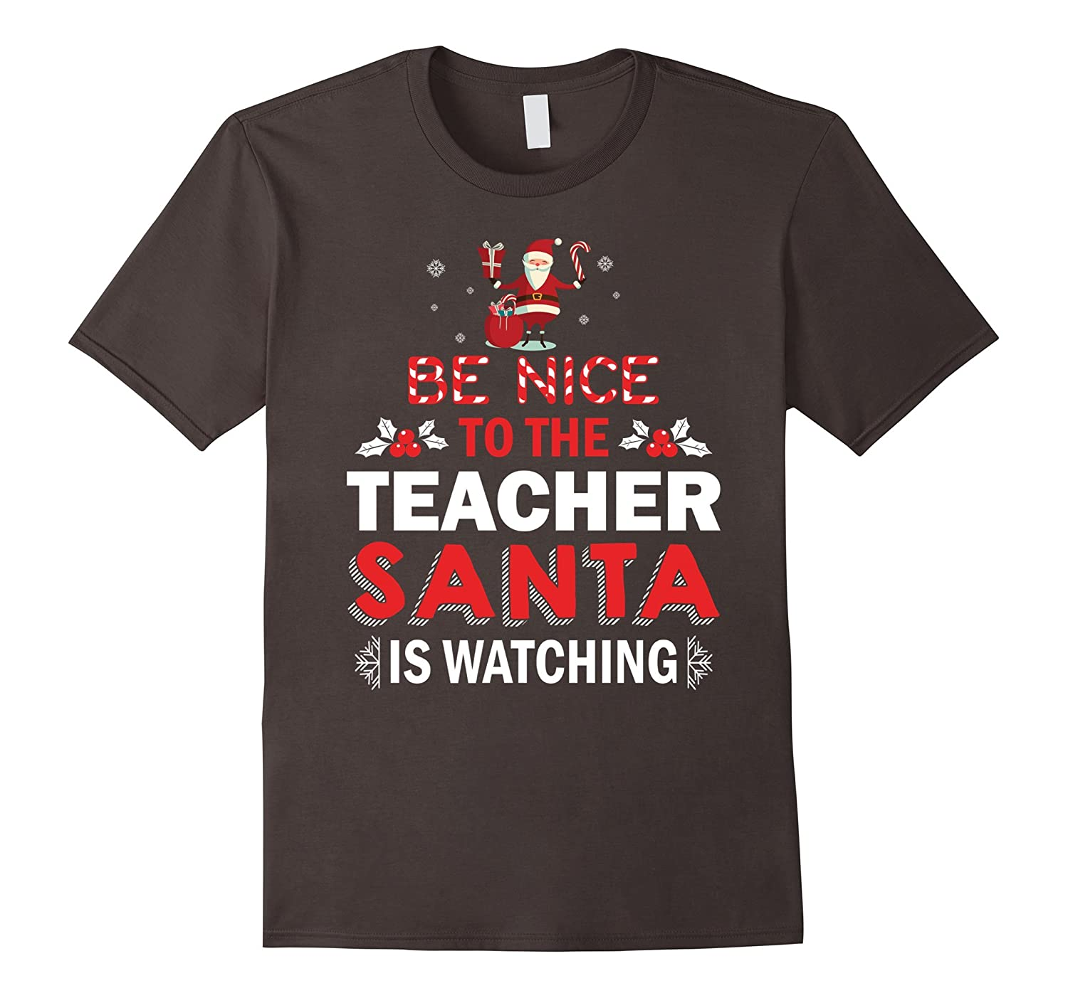 Be Nice To The Teacher Santa is Watching T shirt-RT