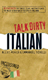 Talk Dirty Italian: Beyond Cazzo: The curses, slang, and street lingo you need to know when you speak italiano (English Edition)