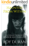 Haunted From Within: A collection of Horror and Thrillers