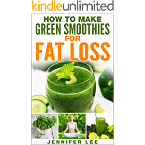 How to Make Green Smoothies for Fat Loss: 100 Green Smoothie Recipes to Help You Lose Fat (Cleansing Smoothie and Juice…