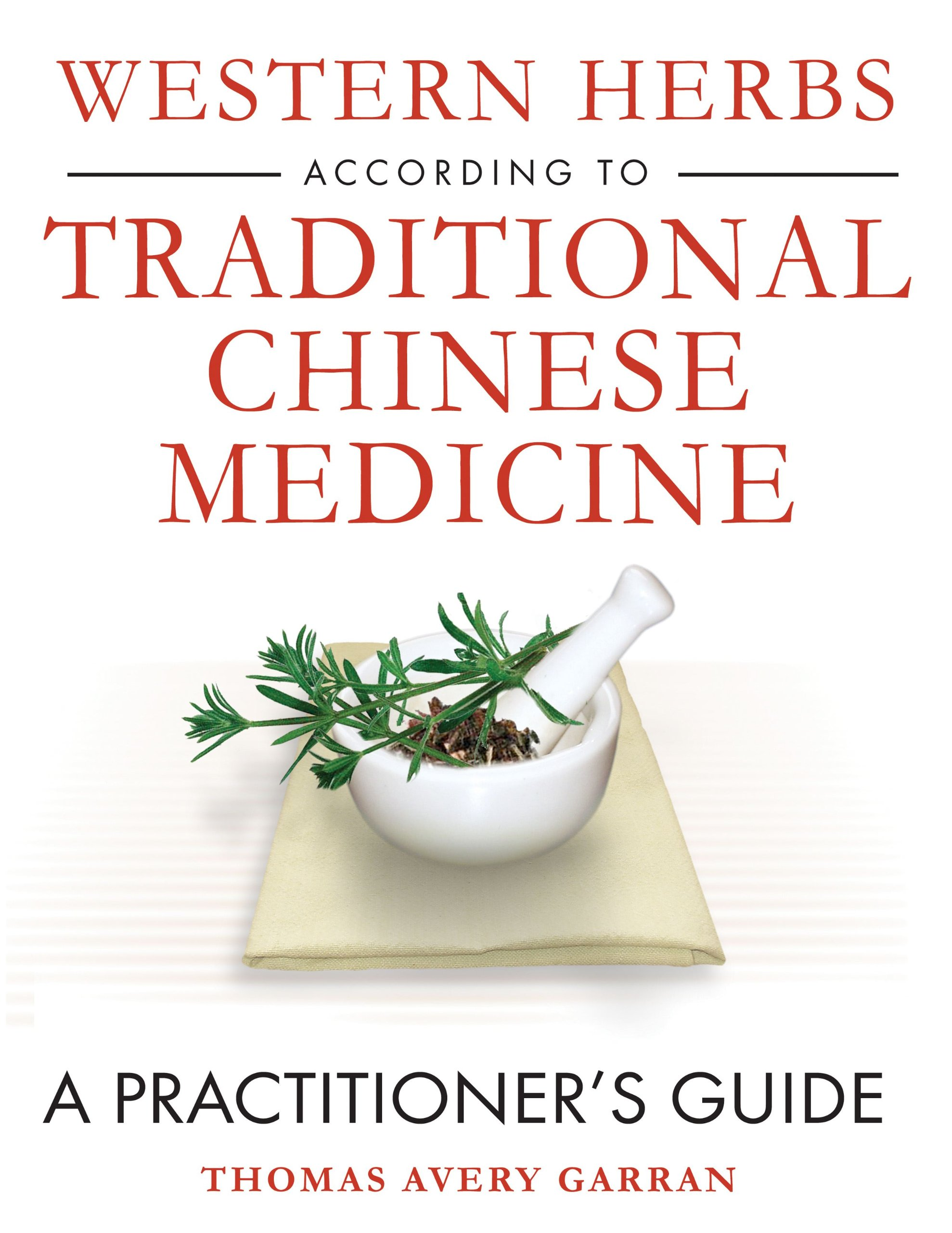 Western herbs according to traditional chinese medicine a western herbs according to traditional chinese medicine a practitioners guide thomas avery garran 9781594771910 amazon books fandeluxe Image collections