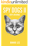 Children's Book : Spy Dogs (2): Cat's Revenge (Pug books, Detective series, Dog and Cat Stories, Book for kids ages 9 12)