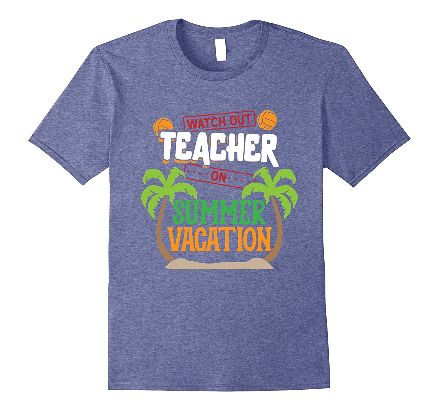 c950be671f1d Watch Out Teacher On Summer Vacation T-shirt-PL – Polozatee