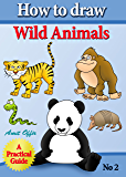 How to Draw Wild Animals (how to draw cartoon characters Book 2)