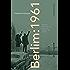 Berlim: 1961: Kennedy, Khruschóv e o lugar mais perigoso do mundo