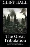 The Great Tribulation: Christian End Times Novel (Perilous Times Book 3)