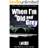 When I'm Old and Grey: when a killer strikes close to home (Ted Darling crime series Book 4)