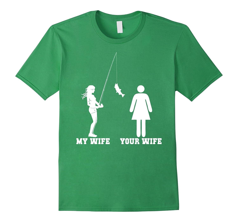 45cdf5c80558 Your Wife My Wife Funny Fishing Wife T Shirt Gift-RT – Rateeshirt