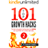 TOP 101 growth hacks - 2: The best new growth hacking ideas that INSPIRE you to put them into practice right away