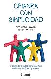 Crianza con simplicidad: El poder de lo sencillo para criar hijos más tranquilos, felices y seguros