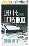 When The Waters Recede: Two dead bodies, one evil woman, one mystery man (DI Harry Evans Book 3)