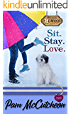 Sit. Stay. Love.: A Dogwood Sweet Romantic Comedy (Dogwood Series Book 2)