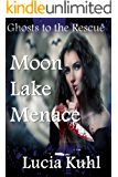 Moon Lake Menace: Ghosts to the Rescue (Moon Lake Cozy Mystery Book 4)