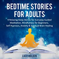 Bedtime Stories for Adults: 9 Relaxing Sleep Stories for Everyday Guided Meditation, Mindfulness for Beginners, Self Hypnosis, Anxiety & Spiritual Brain Healing