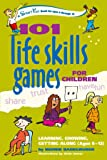101 LIFE SKILLS GAMES FOR CHILDREN: Learning, Growing, Getting Along (Ages 6-12) (Hunter House Smartfun Book)