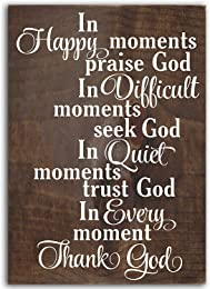 Sign - In Happy Moments Praise God, in Difficult Moments Seek God, in Quiet Moments Trust God, in Every Moment Thank God