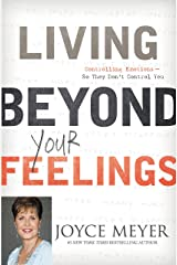 Living Beyond Your Feelings: Controlling Emotions So They Don't Control You Kindle Edition