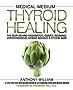 Medical Medium Thyroid Healing: The Truth behind Hashimoto's, Graves', Insomnia, Hypothyroidism, Thyroid Nodules & Epstein-Barr