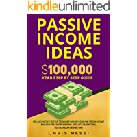 Passive Income Ideas:  $100,000/Year Step by Step Guide – 50 Lucrative Ideas to Make Money Online from Home - Amazon FBA, Dropshipping, Affiliate Marketing, Social Media Marketing