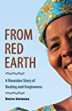 From Red Earth: A Rwandan Story of Healing and