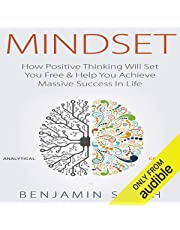 Mindset: How Positive Thinking Will Set You Free & Help You Achieve Massive Success in Life