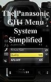 The Panasonic GH4 Menu System Simplified (English Edition)