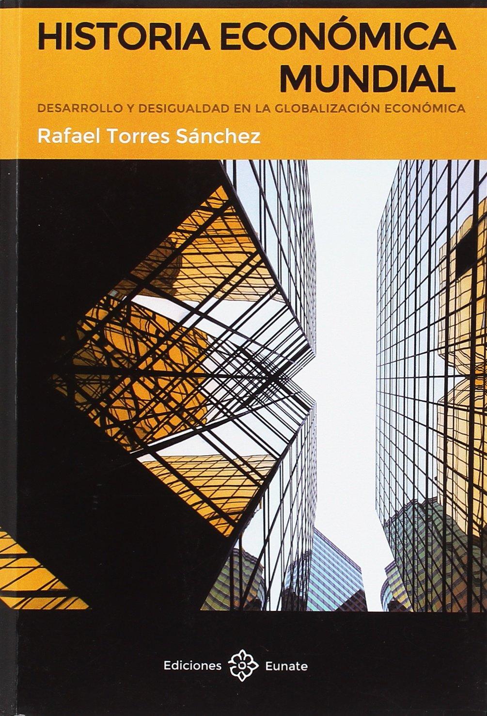 Historia económica mundial: Desarrollo y desigualdad en la globalización económica Tapa blanda – 30 jul 2017 Rafael Torres Sánchez Ediciones Eunate 8477683395 Economic history