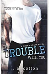 The Trouble With You: A Best Friend's Sister Romance (Rixon Raiders Book 1) Kindle Edition