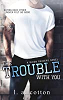 The Trouble With You (Rixon Raiders Book 1)