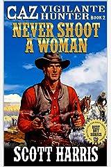 "Never Shoot A Woman: Caz: Vigilante Hunter: A Western Adventure Sequel From The Author of ""Slaughter At Buzzard's Gulch: Caz: Vigilante Hunter"" (The Caz: ... Hunter Western Adventure Series Book 2) Kindle Edition"