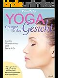 Yoga-Übungen für das Gesicht - Sanftes Muskeltraining statt Botox & Co.