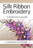Silk Ribbon Embroidery: A Beginner's Guide