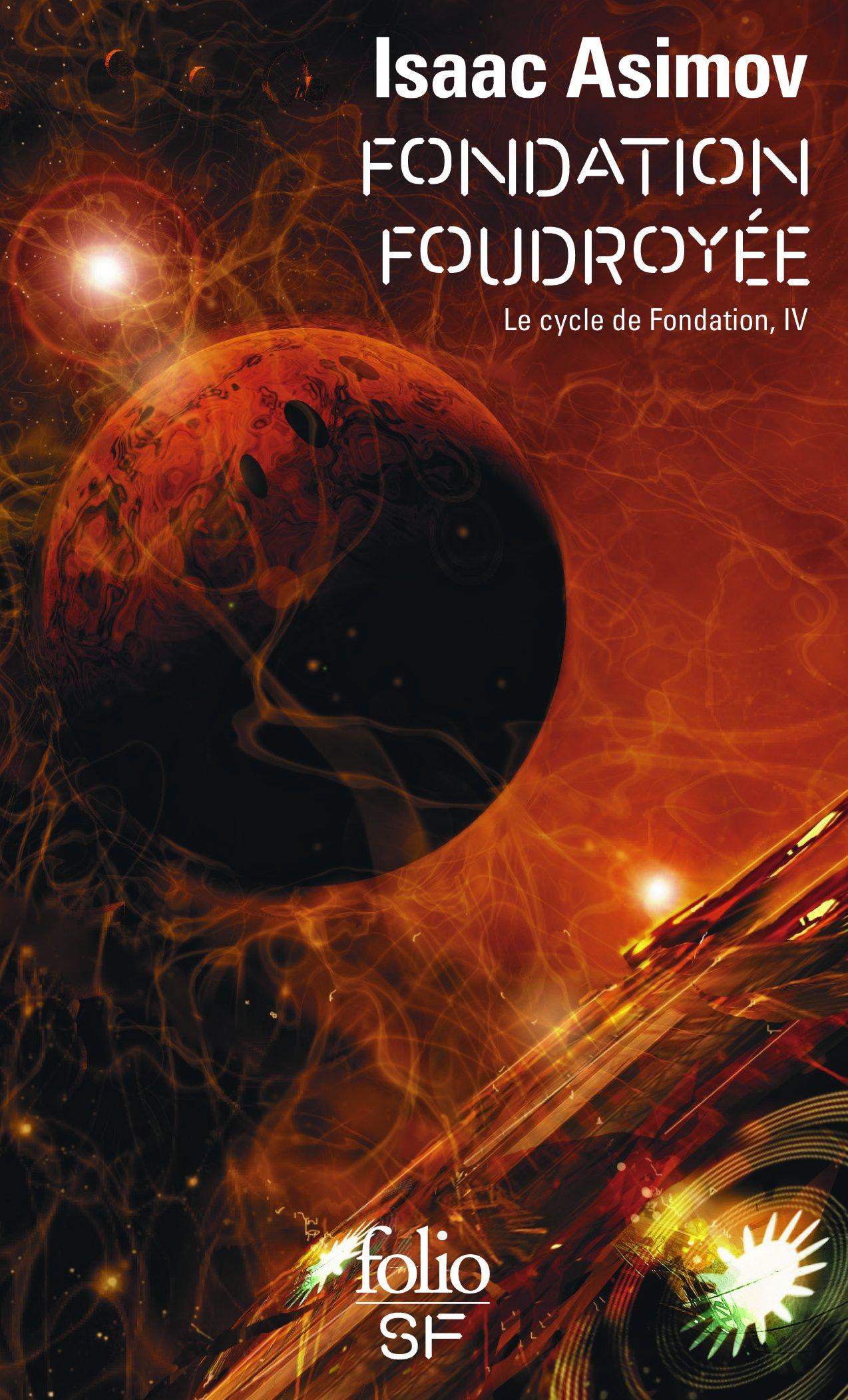 Le cycle de Fondation, IV:Fondation foudroyée (Anglais) Poche – 26 mars 2009 Isaac Asimov Jean Bonnefoy Folio 2070360636