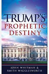Trump's Prophetic Destiny: A Purpose Driven Prophecy for America Kindle Edition
