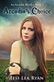 Arcadia's Choice (Arcadia Series Book 3)