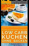 Kühlschranktorten ohne Zucker : Low Carb Kuchen ohne backen: Das Rezeptbuch - 40 Schnelle Low Carb Torten aus dem Kühlschrank - backen ohne Backofen ( ... abnehmen mit Low Carb 6) (German Edition)
