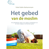 Het gebed van de moslim: Een gedetailleerde uitleg van de regels en doelstellingen van de rituele reiniging en het islamitisch gebed