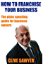 How to Franchise Your Business: The Plain Speaking Guide for Business Owners (English Edition)