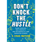 Don't Knock the Hustle: Young Creatives, Tech Ingenuity, and the Making of a New Innovation Economy