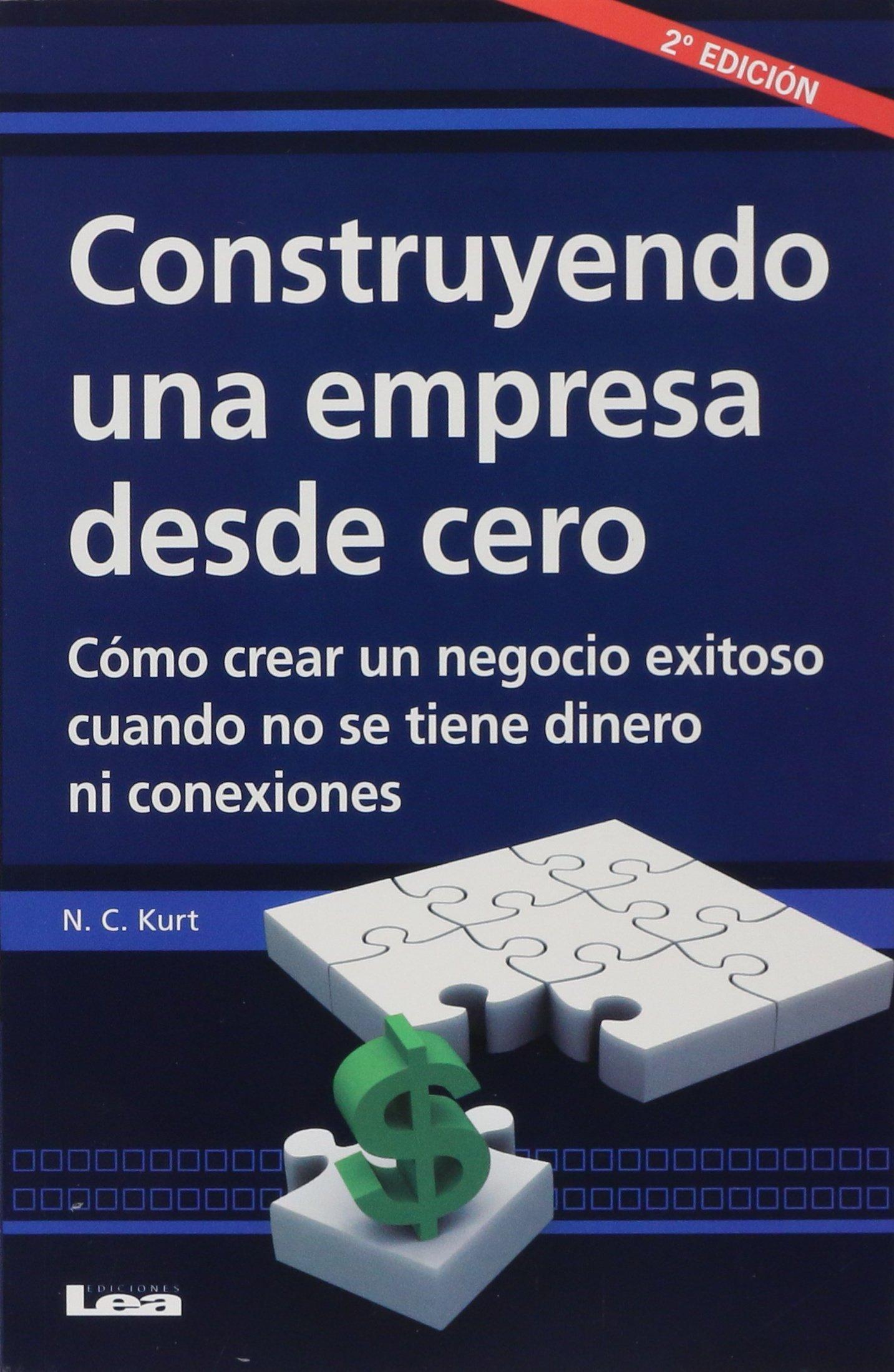 Construyendo una empresa desde cero: Cómo crear un negocio exitoso cuando no se tiene dinero ni conexiones (Emprendedores / Entrepreneurs) (Spanish Edition)