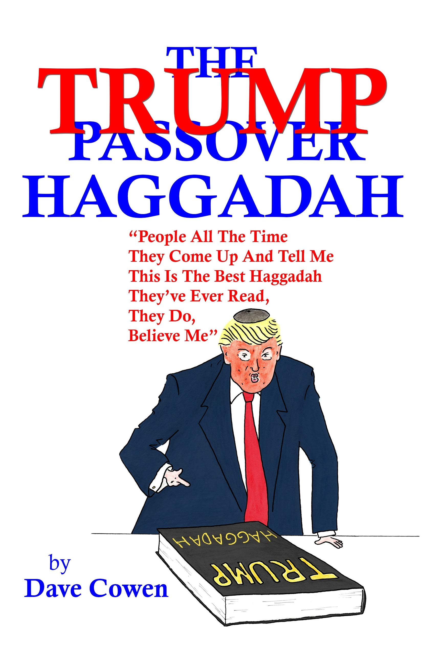THE TRUMP PASSOVER HAGGADAH  'People All The Time They Come Up And Tell Me This Is The Best Haggadah They've Ever Read They Do Believe Me""