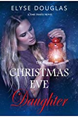 The Christmas Eve Daughter - A Time Travel Romance: (Book 2) (The Christmas Eve Series) Kindle Edition